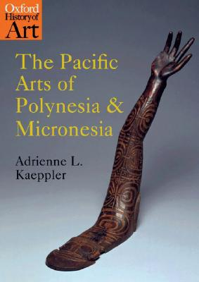 The Pacific Arts of Polynesia and Micronesia By Kaeppler, Adrienne Lois