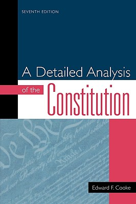 A Detailed Analysis of the Constitution By Cooke, Edward F.